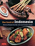 Food of Indonesia: Delicious Recipes from Bali, Java and the Spice Islands [Indonesian Cookbook, 79 Recipes]