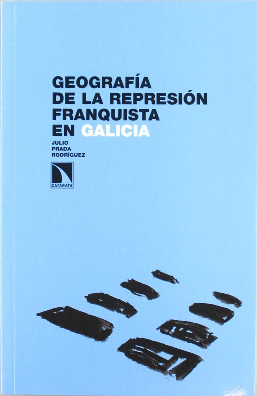 Geografía de la represión franquista en Galicia (Investigación y Debate) por Julio Prada Rodríguez