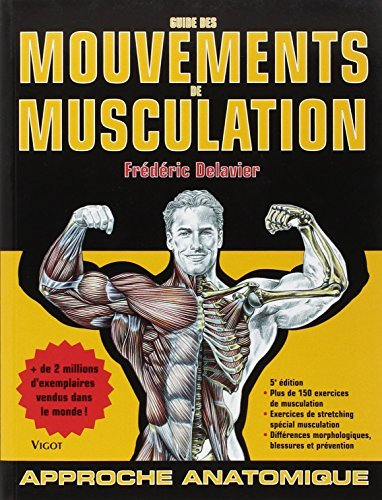 Guide Des Mouvements De Musculation 5e édition French Edition Musculation Edition By Frédéric Delavier 2010 Paperback