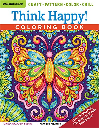 Think Happy! Coloring Book: Craft, Pattern, Color, Chill (Design Originals) 96 Playful Art Activities on Extra-Thick Perforated Paper; Tips & Techniques from Artist Thaneeya McArdle (Coloring Is Fun)