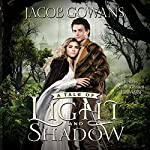 A Tale of Light and Shadow: The Tale of Light and Shadow, Book 1 | Jacob Gowans