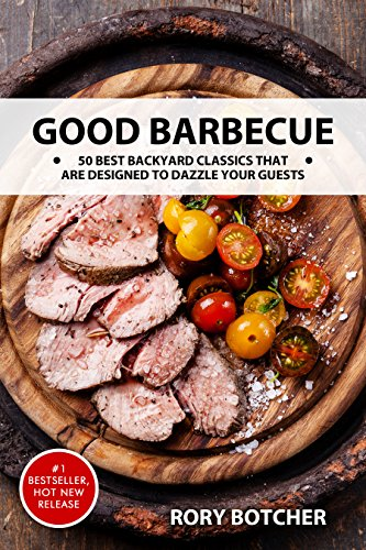 Good Barbecue: 50 Best Backyard Classics That Are Designed To Dazzle Your Guests (Rory's Meat Kitchen) by [Bocther, Rory]