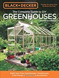 Black & Decker the Complete Guide to DIY Greenhouses: Build Your Own Greenhouses, Hoophouses, Cold Frames and Greenhouse Accessories (Black & Decker Complete Guide To?)
