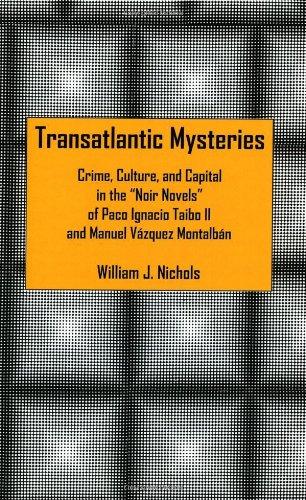 Transatlantic Mysteries: Crime, Culture, and Capital in the 'Noir Novels' of Paco Ignacio Taibo II and Manuel Vázquez Mo