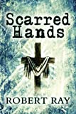 Scarred Hands, Robert Ray, 1451222572