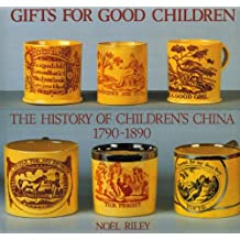 Gifts for Good Children: The History of Children's China 1790 - 1890 (v. 1)
