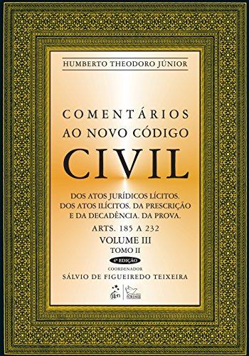 Comentários ao Novo Código Civil: Tomo II - Dos Atos Jurídicos Lícitos. Dos Atos Ilícitos. Da Prescrição e da Decadência. Da Prova - Arts. 185 a 232 (Volume 3)