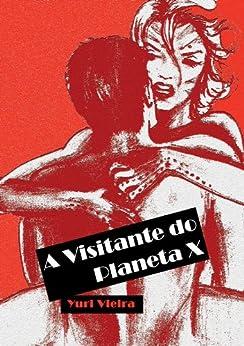 A Visitante do Planeta X por [Vieira, Yuri]