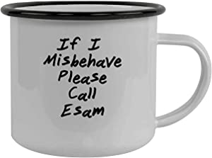 If I Misbehave Please Call Esam - Stainless Steel 12Oz Camping Mug, Black