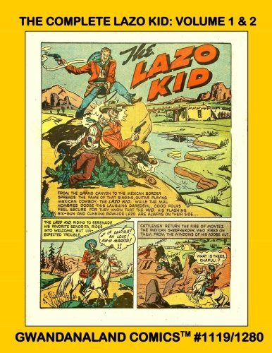 The Complete Lazo Kid: Volume 1 & 2: Gwandanaland Comics #1119/1280 --- The Full Western Series -- The Guitar-Playing Gunfighting Mexican Cowboy Rides The Range! pdf epub