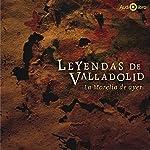 Leyendas De Valladolid. La Morelia De Ayer [Legends of Valladolid: From Morelia to Ayer] | Francisco de Paula León