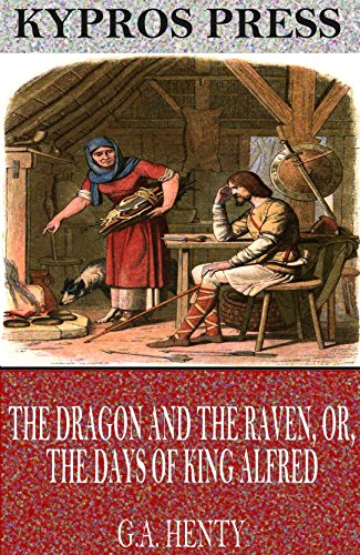 The Dragon and the Raven, or, The Days of King Alfred by [G.A. Henty]