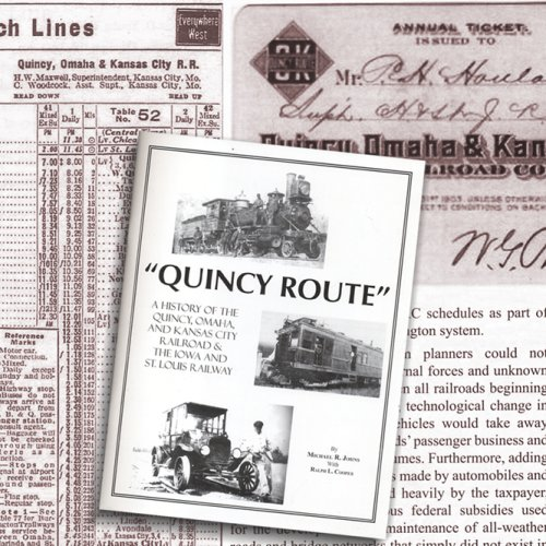 Quincy Route: A History of the Quincy, Omaha and Kansas City Railroad and the Iowa and St. Louis Railway -