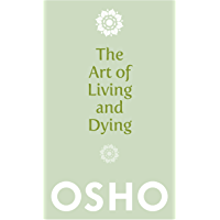 The Art of Living and Dying: Celebrating Life and Celebrating Death (English Edition)
