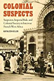 img - for Colonial Suspects: Suspicion, Imperial Rule, and Colonial Society in Interwar French West Africa (France Overseas: Studies in Empire and Decolonization) book / textbook / text book