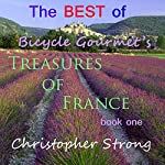 The Best of Bicycle Gourmet's Treasures of France - Book One | Christopher Strong