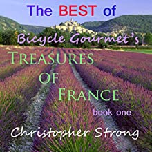 The Best of Bicycle Gourmet's Treasures of France - Book One Audiobook by Christopher Strong Narrated by Christopher Strong