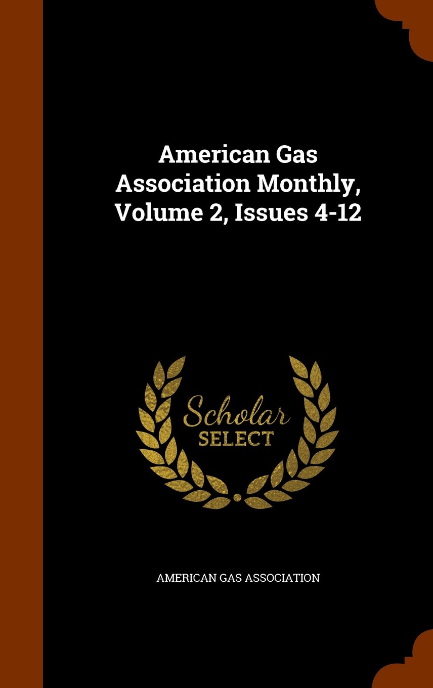 American Gas Association Monthly, Volume 2, Issues 4-12 pdf epub