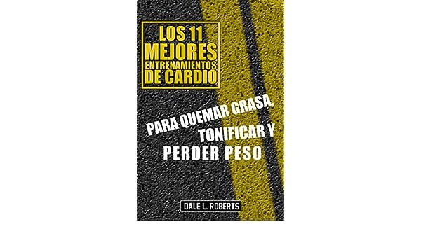 Los 11 mejores entrenamientos de cardio, Para quemar grasa, tonificar y perder peso (Spanish Edition) - Kindle edition by Dale L. Roberts, Manuel Bento ...