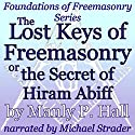 The Lost Keys of Freemasonry or the Secret of Hiram Abiff: Foundations of Freemasonry Series Audiobook by Manly P. Hall Narrated by Michael Strader