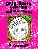 Drag Queen Coloring Book Volume 5: Adult Color Therapy: Featuring Vivacious, Coco Montrese, Delta Work, Alexis Mateo, April Carrión, Kandy Ho, Robbie ... And Venus D-Lite From Rupaul's Drag Race