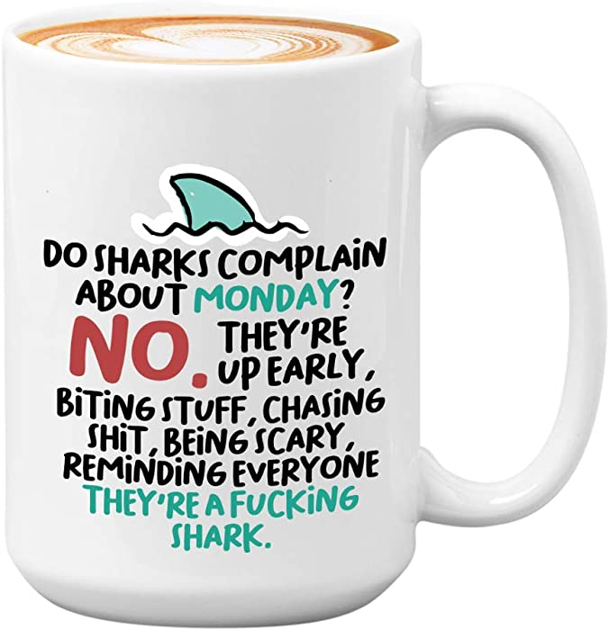 Witty Sarcastic Coffee Mug - Do Shark Complain About Monday - Funny Unique Joke Comedy Sarcasm Humor Creative Satire Motivation Laugh Irony Sailor