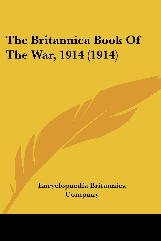 Read Online The Britannica Book Of The War, 1914 (1914) PDF
