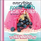 Everything Goes with Ice Cream: 111 Decadent Treats from Raspberry Sorbet to Cream Cookie Pie Plus Fabulous Handmade Party Ideas (A WWC Press Book)