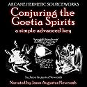 Conjuring the Goetia Spirits: A Simple Advanced Key Audiobook by Jason Augustus Newcomb Narrated by Jason Augustus Newcomb