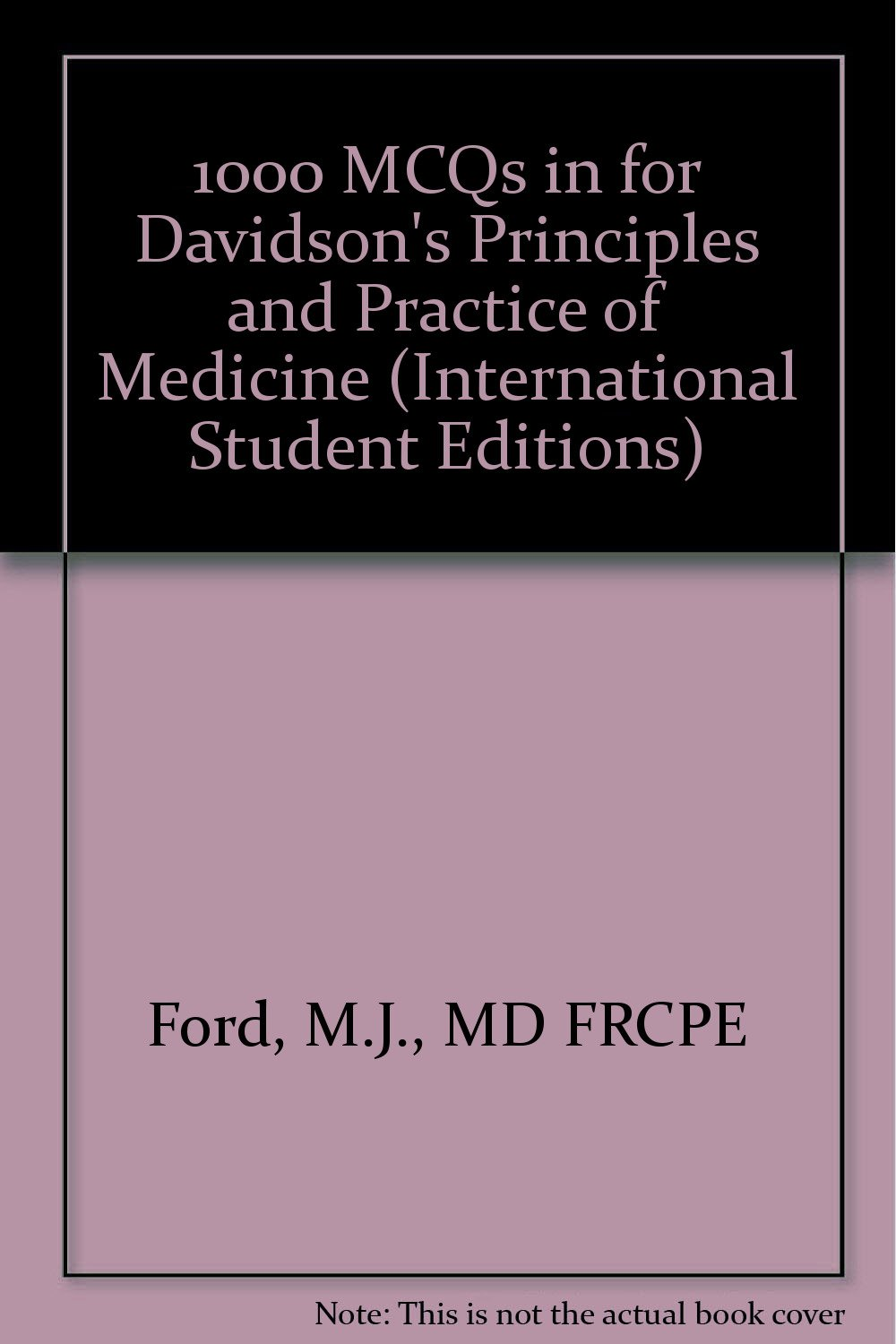 1000 MCQs in for Davidson's Principles and Practice of Medicine  (International Student Editions): Amazon.co.uk: M.J., MD FRCPE Ford, A.T.,  ...