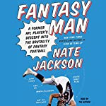 Fantasy Man: A Former NFL Player's Descent into the Brutality of Fantasy Football | Nate Jackson