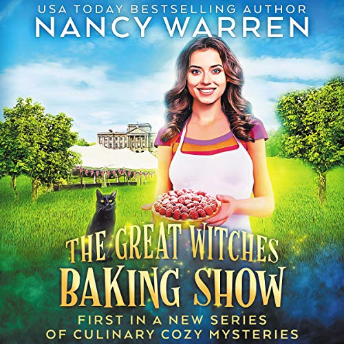 The Great Witches Baking Show: A Culinary Cozy Mystery