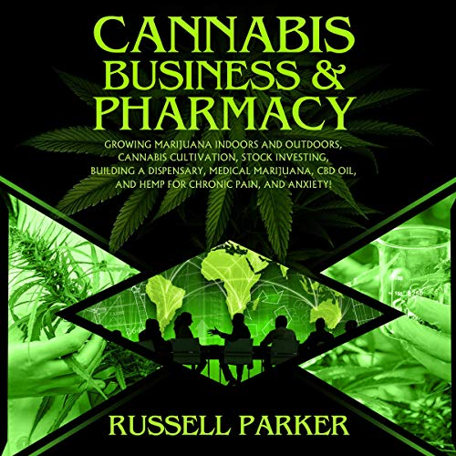 61bPSoYp3iL - Cannabis Business & Pharmacy: Growing Marijuana Indoors and Outdoors, Cannabis Cultivation, Stock Investing, Building a Dispensary, Medical Marijuana, CBD Oil, Hemp for Chronic Pain, and Anxiety!