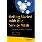 Getting Started with Istio Service Mesh: Manage Microservices in Kubernetes (English Edition)