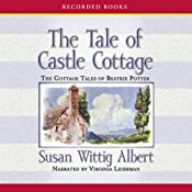 The Tale of Castle Cottage: Cottage Tales of Beatrix Potter, Book 8 | Susan Wittig Albert