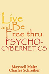 Live and Be Free Thru Psycho-Cybernetics Kindle Edition