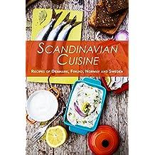 Scandinavian Cuisine: Recipes of Denmark, Finland, Norway and Sweden