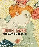 Toulouse- Lautrec and La Vie Moderne: PARIS 1880-1910