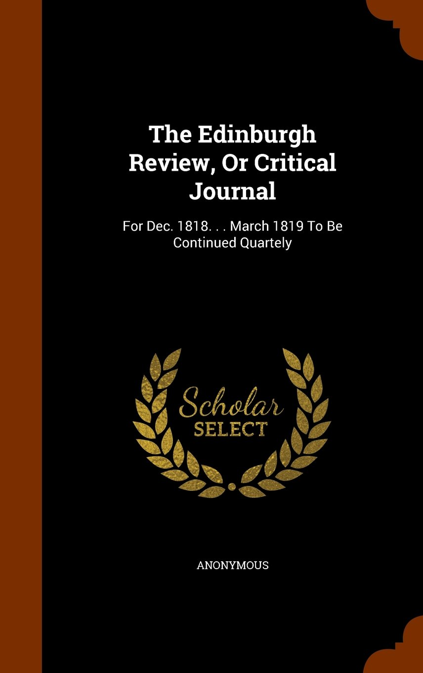 The Edinburgh Review, Or Critical Journal: For Dec. 1818. . . March 1819 To Be Continued Quartely ebook