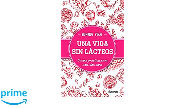 Una vida sin lácteos (Spanish Edition): Monique Vinay: 9786070737794: Amazon.com: Books