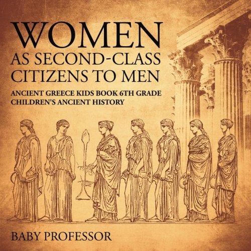 Second Class Citizen Book (Women As Second-Class Citizens to Men - Ancient Greece Kids Book 6th Grade | Children's Ancient History)