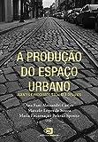 capa de A Produção do Espaço Urbano. Agentes e Processos, Escalas e Desafios