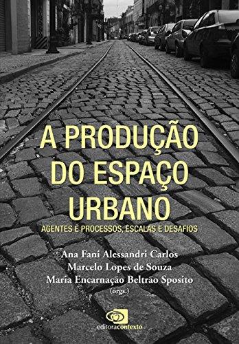A Produção do Espaço Urbano. Agentes e Processos, Escalas e Desafios