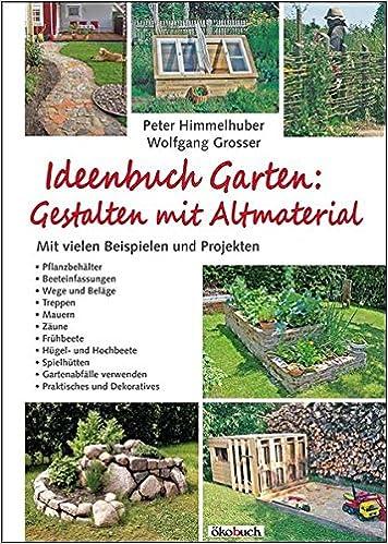 ideenbuch garten gestalten mit altmaterial 9783936896916 amazoncom books - Garten Hugel Anlegen
