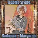 Madonna z hiacyntem Audiobook by Izabela Szylko Narrated by Alina Adamiec