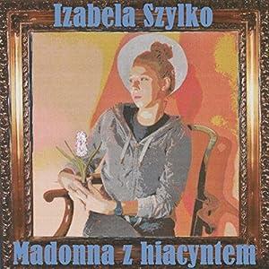 Madonna z hiacyntem Hörbuch