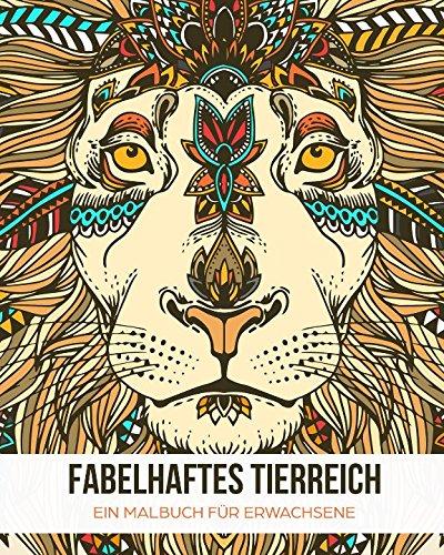 Fabelhaftes Tierreich: Ein Malbuch für Erwachsene zum Entspannen & Stress reduzieren