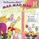 The Berenstain Bears' Mad, Mad, Mad Toy Craze, Stan Berenstain and Jan Berenstain, 0679889582