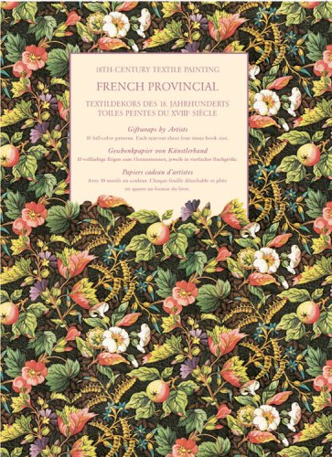 (French Provincial: 18th-century Textile Paintings / Textildekors Des 18. Jhs. / Toiles Peintes Du XVIII Siecle (Giftwraps by Artists / Geschenkpapier ... (English, German and French Edition) )