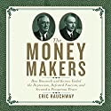 The Money Makers: How Roosevelt and Keynes Ended the Depression, Defeated Fascism, and Secured a Prosperous Peace Audiobook by Eric Rauchway Narrated by Walter Dixon